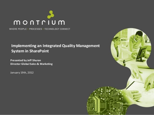 Implementing an Integrated Quality ManagementSystem in SharePointPresented by Jeff ShuranDirector Global Sales & Marketing...
