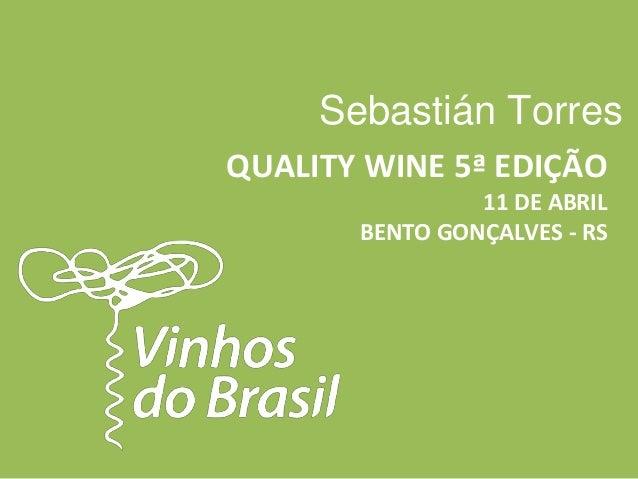 Sebastián Torres  QUALITY WINE 5ª EDIÇÃO  11 DE ABRIL  BENTO GONÇALVES - RS