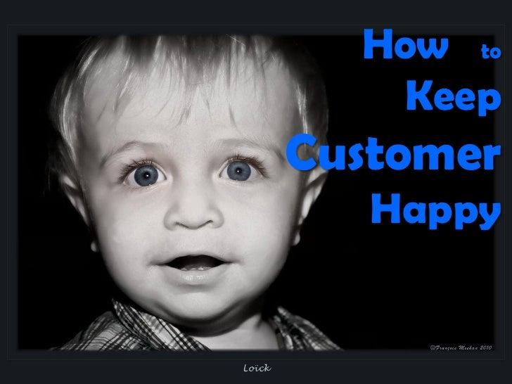 How to   KeepCustomer   Happy