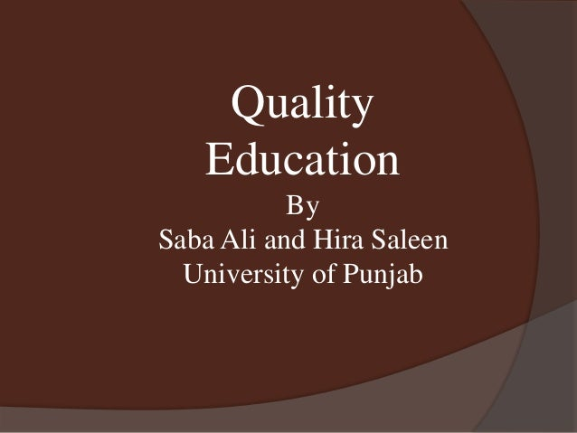 Quality  Education  By  Saba Ali and Hira Saleen  University of Punjab