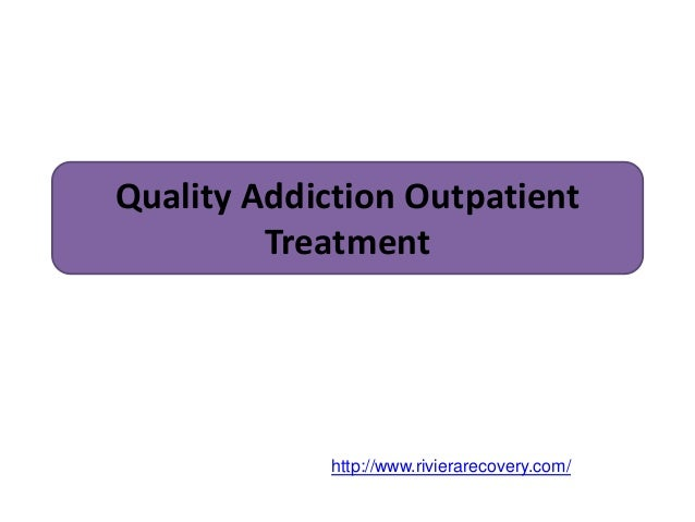 Quality Addiction Outpatient Treatment http://www.rivierarecovery.com/