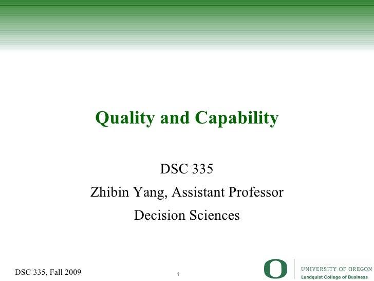 Quality and Capability DSC 335 Zhibin Yang, Assistant Professor Decision Sciences