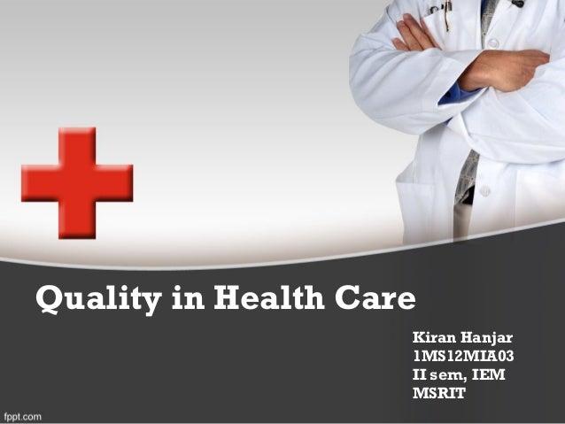 Quality in Health Care Kiran Hanjar 1MS12MIA03 II sem, IEM MSRIT