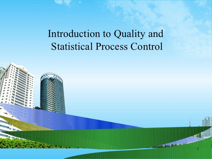 Introduction to Quality and  Statistical Process Control