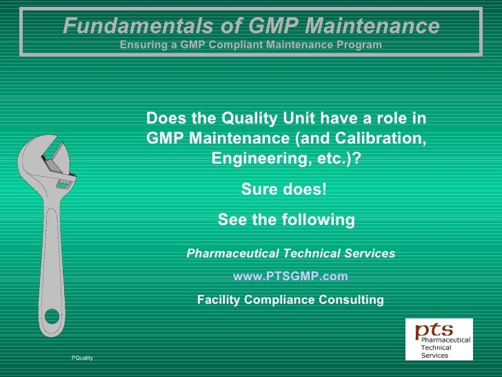 Does the Quality Unit have a role in GMP Maintenance (and Calibration, Engineering, etc.)? Sure does!  See the following P...