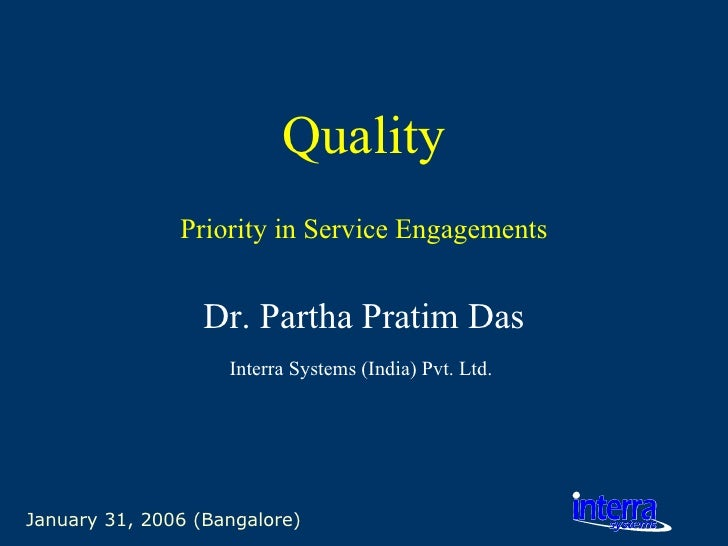 January 31, 2006 (Bangalore) Quality Priority in Service Engagements Dr. Partha Pratim Das Interra Systems (India) Pvt. Lt...