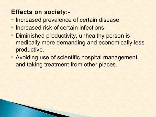 Effects on society: Increased prevalence of certain disease  Increased risk of certain infections  Diminished productiv...