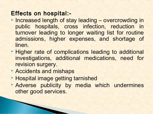 Effects on hospital: Increased length of stay leading – overcrowding in public hospitals, cross infection, reduction in t...