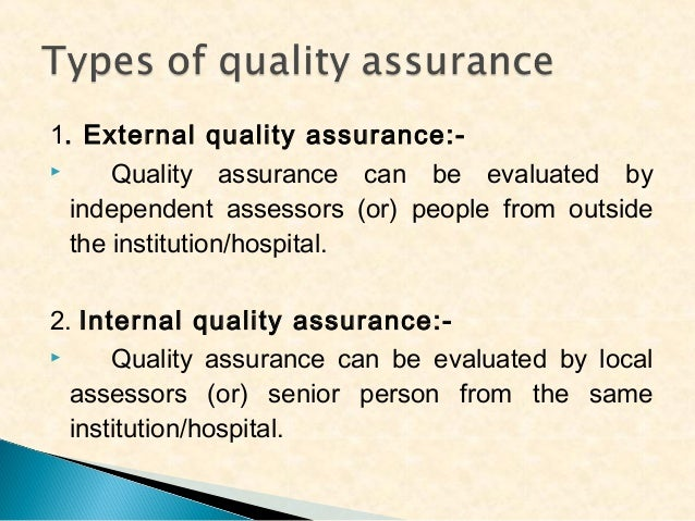 1. External quality assurance: Quality assurance can be evaluated by independent assessors (or) people from outside the i...