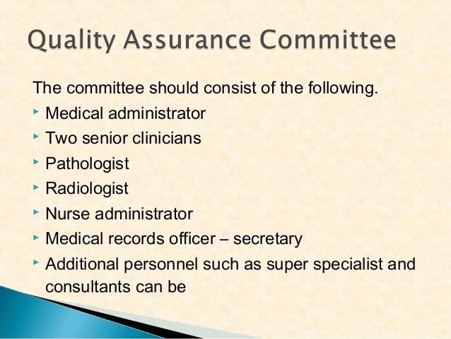 The committee should consist of the following.  Medical administrator  Two senior clinicians  Pathologist  Radiologist...