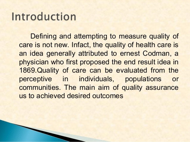Defining and attempting to measure quality of care is not new. Infact, the quality of health care is an idea generally att...