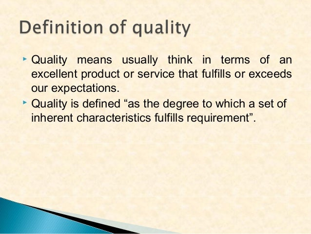 Quality means usually think in terms of an excellent product or service that fulfills or exceeds our expectations.  Quali...