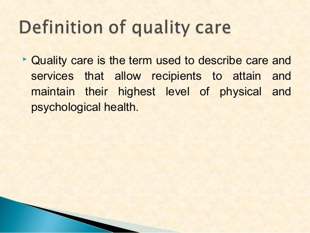   Quality care is the term used to describe care and services that allow recipients to attain and maintain their highest ...