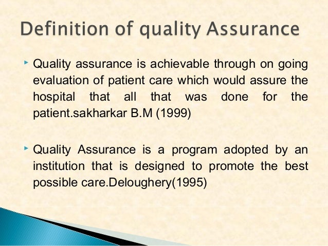   Quality assurance is achievable through on going evaluation of patient care which would assure the hospital that all th...