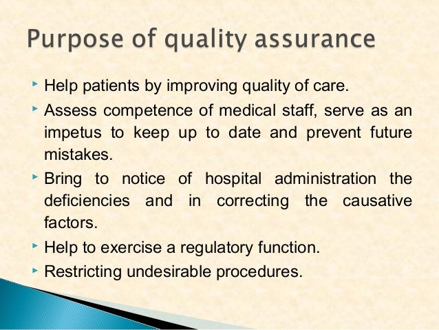 Help patients by improving quality of care.  Assess competence of medical staff, serve as an impetus to keep up to date a...