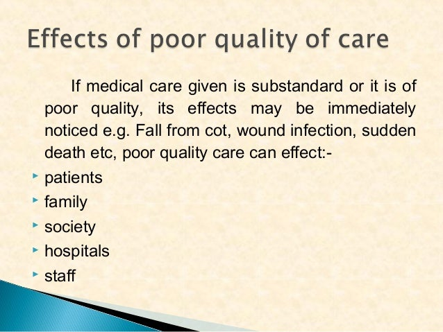 If medical care given is substandard or it is of poor quality, its effects may be immediately noticed e.g. Fall from cot, ...