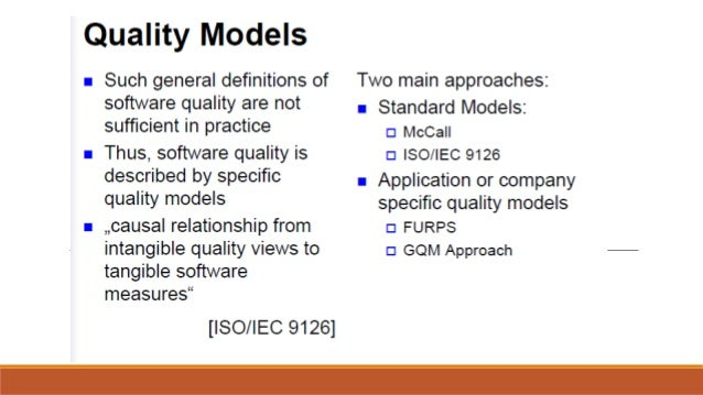 Quality lvlodels  r Such general definitions of Two main approaches:   software quality are not r Standard Models:  suffici...