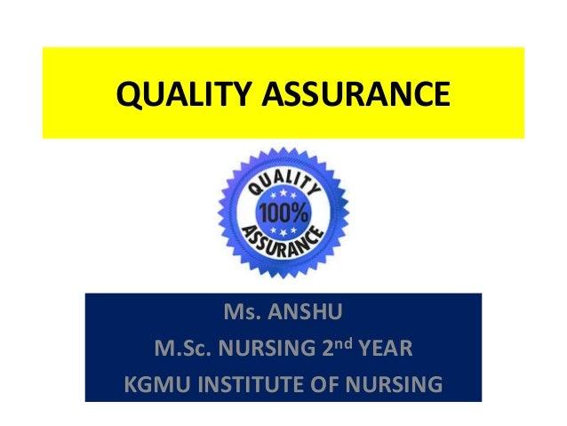 QUALITY ASSURANCE Ms. ANSHU M.Sc. NURSING 2nd YEAR KGMU INSTITUTE OF NURSING
