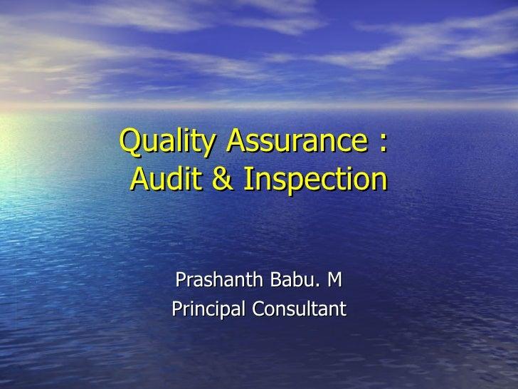 Quality Assurance :  Audit & Inspection Prashanth Babu. M Principal Consultant