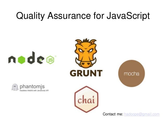 Quality Assurance for JavaScript Contact me: hadoope@gmail.com
