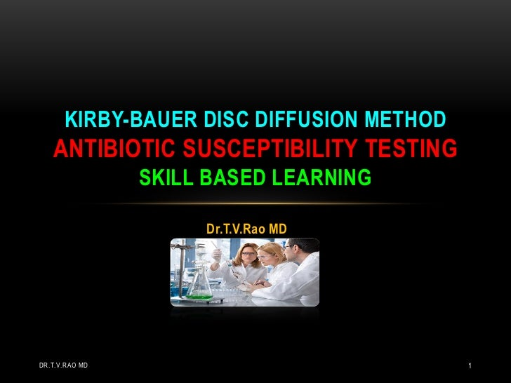 KIRBY-BAUER DISC DIFFUSION METHOD   ANTIBIOTIC SUSCEPTIBILITY TESTING                SKILL BASED LEARNING                 ...