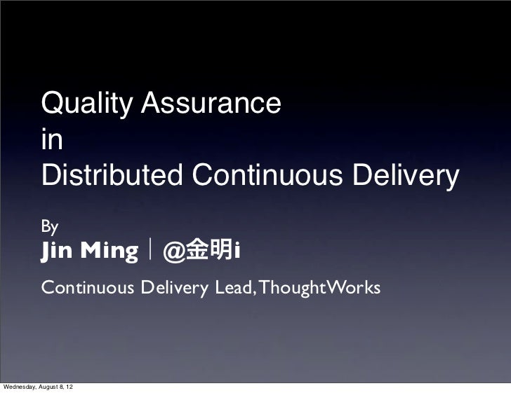 Quality Assurance            in            Distributed Continuous Delivery            By            Jin Ming|@金明i         ...