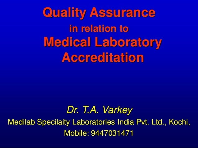 Quality Assurance in relation to  Medical Laboratory Accreditation  Dr. T.A. Varkey Medilab Specilaity Laboratories India ...