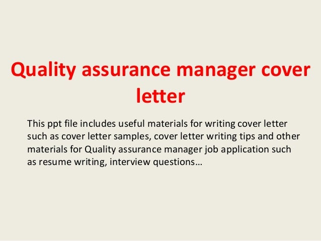 cover letter quality assurance position Qa managers are responsible for all activities affecting quality assurance in a company a well-written cover letter sample for qa manager should focus on the following job requirements: quality assurance expertise, knowledge of manufacturing processes, managerial skills.