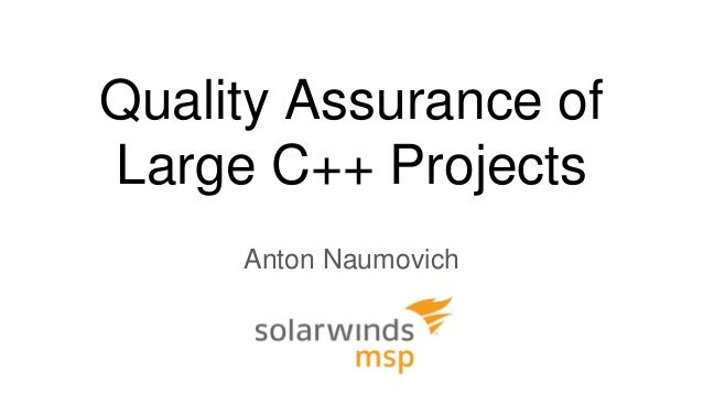 Quality Assurance of Large C++ Projects Anton Naumovich