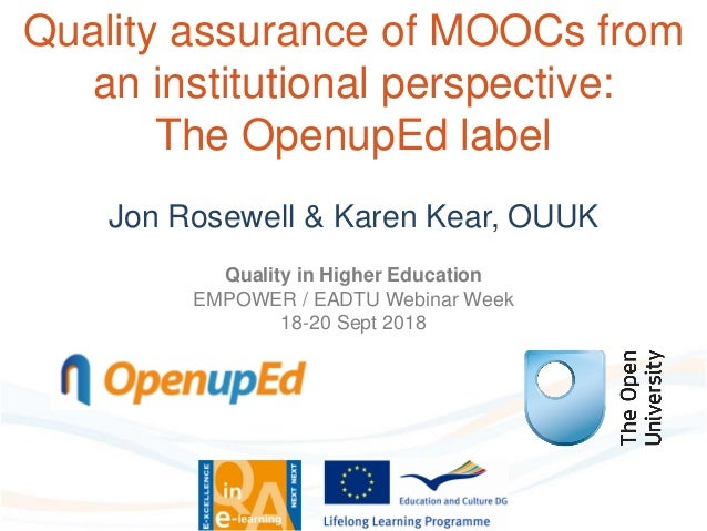 Quality assurance of MOOCs from an institutional perspective: The OpenupEd label Jon Rosewell & Karen Kear, OUUK Quality i...