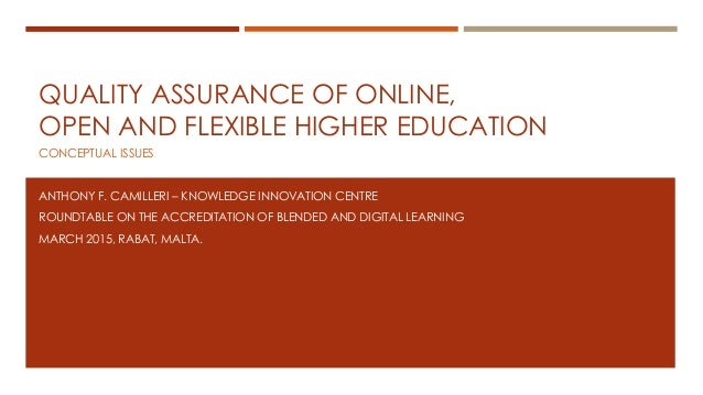 QUALITY ASSURANCE OF ONLINE, OPEN AND FLEXIBLE HIGHER EDUCATION CONCEPTUAL ISSUES ANTHONY F. CAMILLERI – KNOWLEDGE INNOVAT...