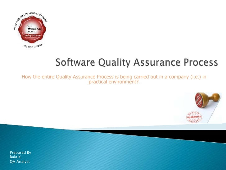 Software Quality Assurance Process<br />How the entire Quality Assurance Process is being carried out in a company (i.e.) ...