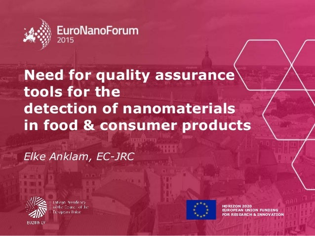 HORIZON 2020 EUROPEAN UNION FUNDING FOR RESEARCH & INNOVATION Need for quality assurance tools for the detection of nanoma...