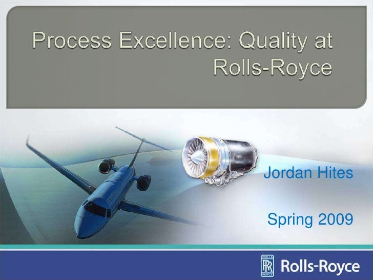 Process Excellence: Quality at Rolls-Royce<br />Jordan Hites<br />Spring 2009<br />
