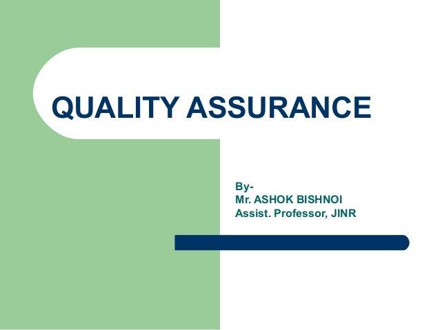 QUALITY ASSURANCE By- Mr. ASHOK BISHNOI Assist. Professor, JINR