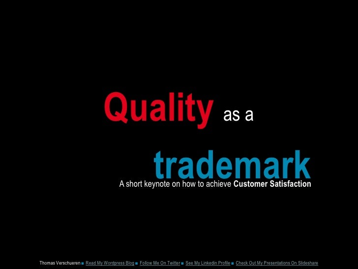 Qualityas a<br />trademark<br />A short keynote on how to achieve Customer Satisfaction<br />Thomas Verschueren ■ Read My ...