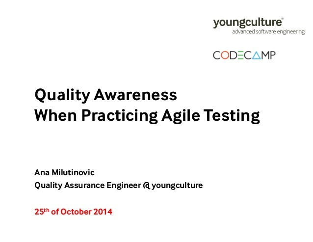 Quality Awareness  When Practicing Agile Testing  Ana Milutinovic  Quality Assurance Engineer @ youngculture  25th of Octo...