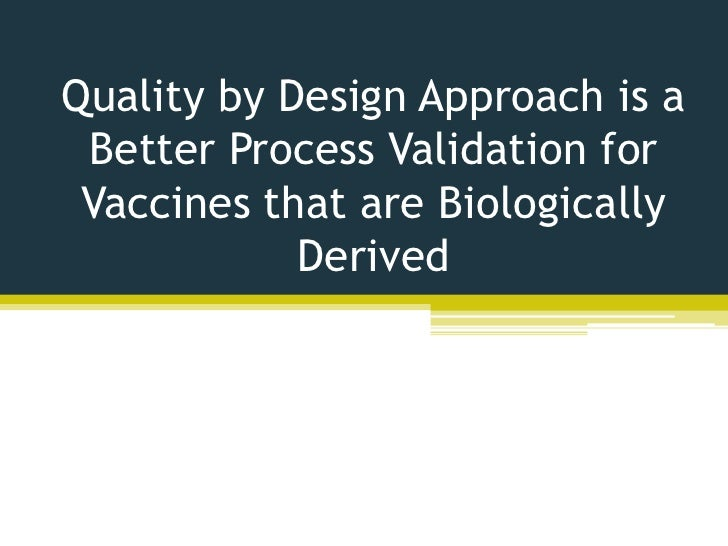 Quality by Design Approach is a Better Process Validation for Vaccines that are Biologically            Derived
