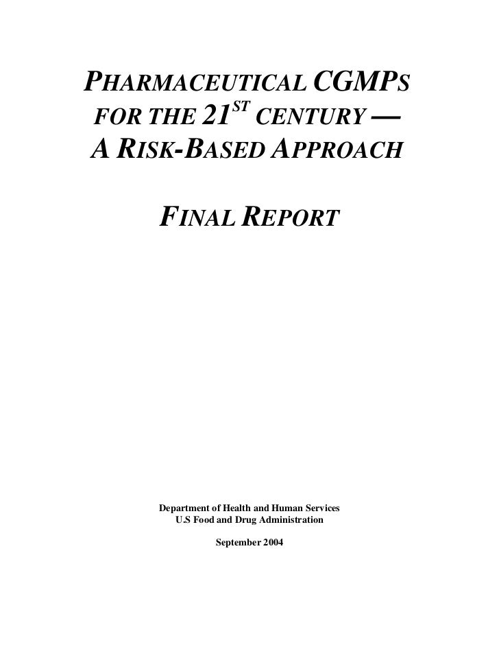 PHARMACEUTICAL CGMPS           ST FOR THE 21 CENTURY —A RISK-BASED APPROACH    FINAL REPORT    Department of Health and Hu...