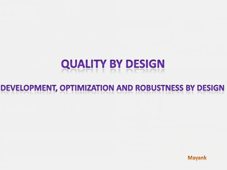 Quality by Design<br />Development, optimization and robustness by Design<br />Mayank<br />