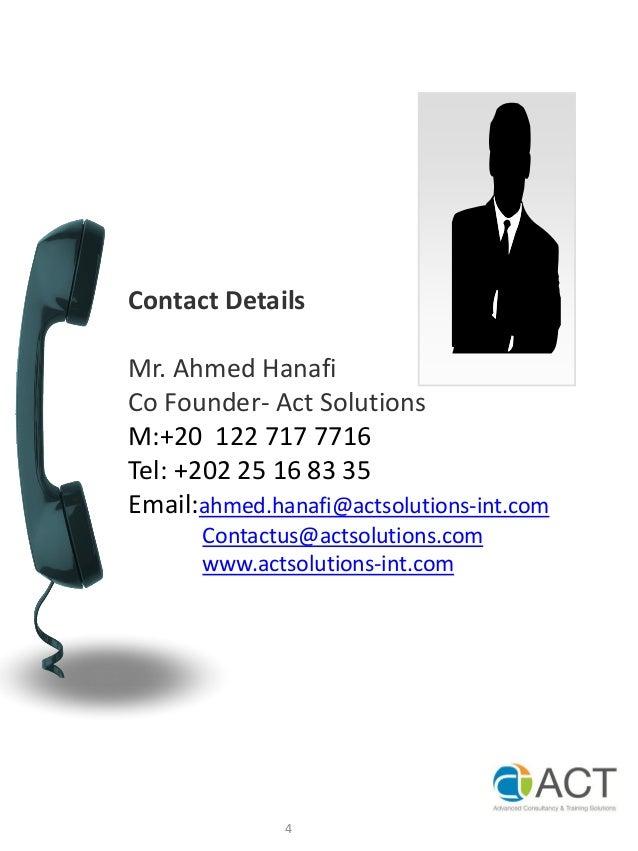 Contact DetailsMr. Ahmed HanafiCo Founder- Act SolutionsM:+20 122 717 7716Tel: +202 25 16 83 35Email:ahmed.hanafi@actsolut...