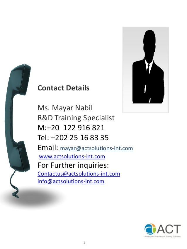 Contact DetailsMs. Mayar NabilR&D Training SpecialistM:+20 122 916 821Tel: +202 25 16 83 35Email: mayar@actsolutions-int.c...