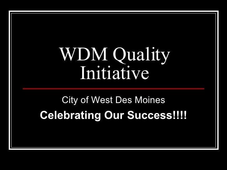 WDM Quality Initiative City of West Des Moines Celebrating Our Success!!!!