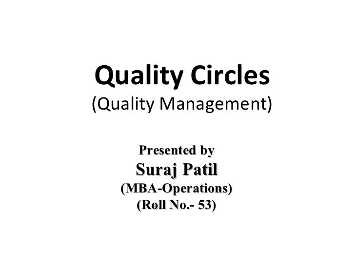 Quality Circles (Quality Management) Presented byPresented by Suraj PatilSuraj Patil (MBA-Operations)(MBA-Operations) (Rol...