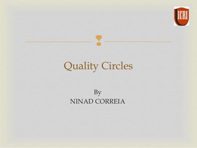  By NINAD CORREIA  Quality Circles