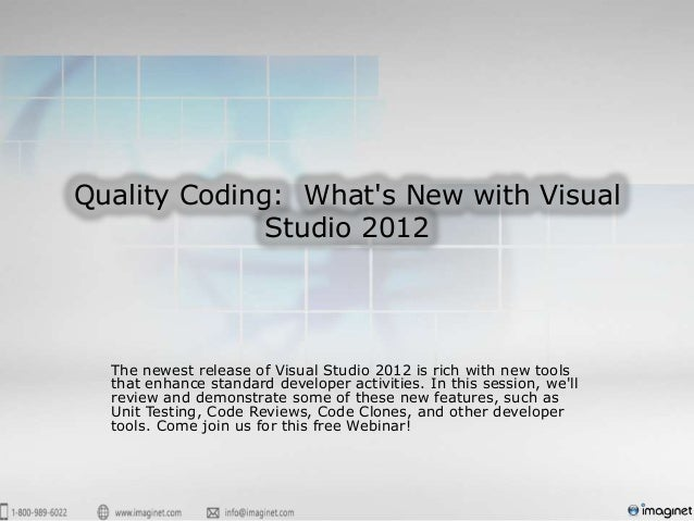 Quality Coding: Whats New with Visual              Studio 2012  The newest release of Visual Studio 2012 is rich with new ...