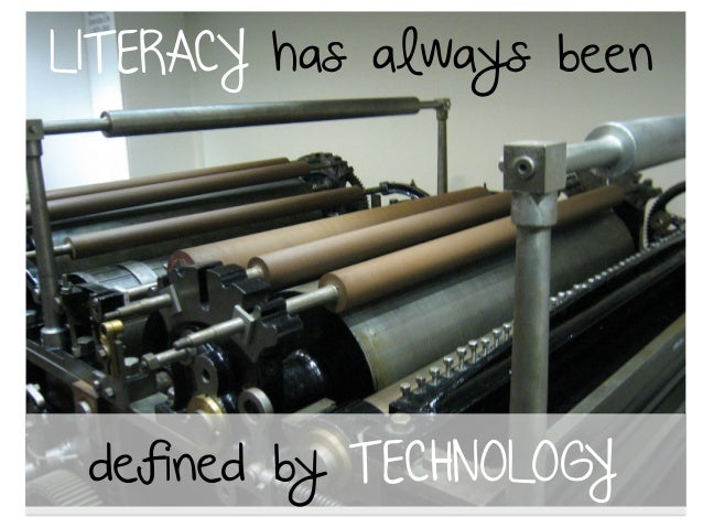 LITERACY has always been  defined by TECHNOLOGY