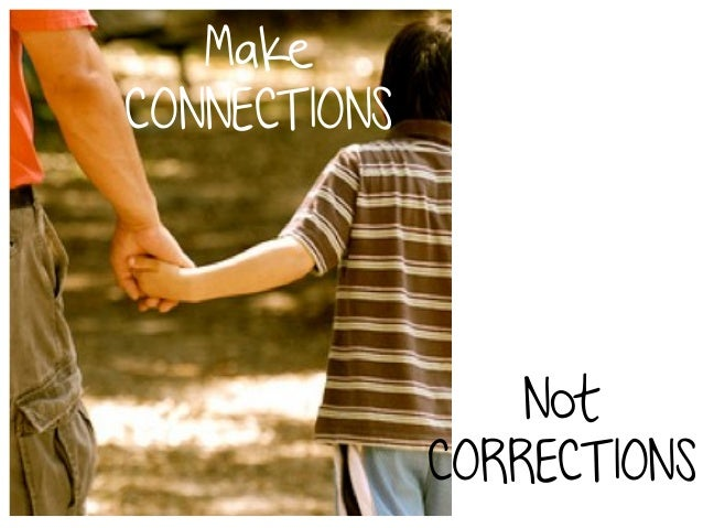 Make  CONNECTIONS  Not  CORRECTIONS