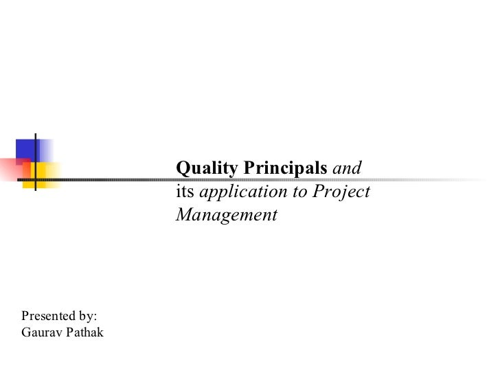 Quality Principals  and  its  application to Project Management Presented by:  Gaurav Pathak