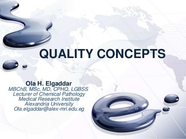 QUALITY CONCEPTS      Ola H. ElgaddarMBChB, MSc, MD, CPHQ, LGBSS Lecturer of Chemical Pathology   Medical Research Institu...